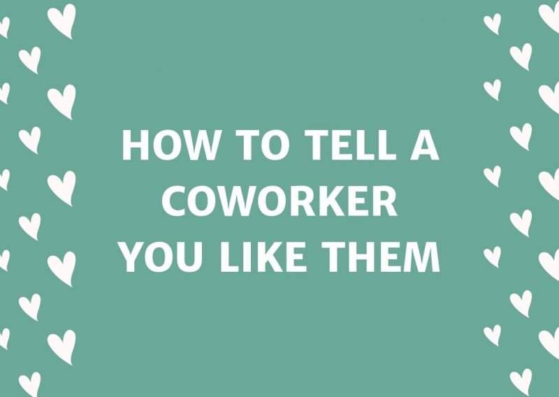How To Tell A Coworker You Like Them