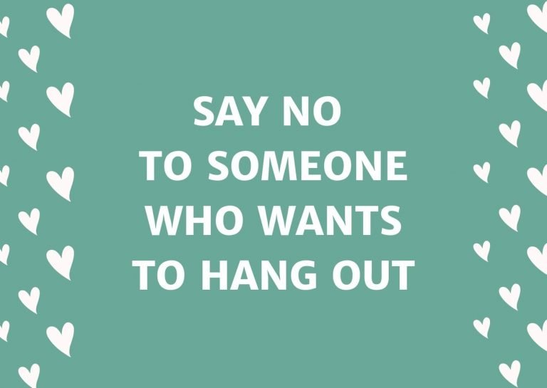 Say No To Someone Who Wants To Hang Out