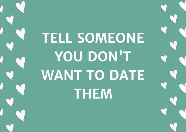 Tell Someone You Don't Want To Date Them
