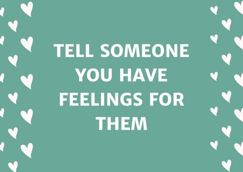 Tell Someone You Have Feelings For Them